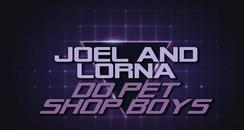 Joel and Lorna Do Pet Shop Boys